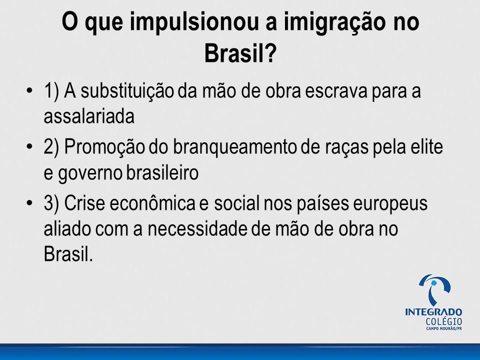 O que impulsionou a imigração no Brasil? 1) A substituição da mão de obra escrava para a assalariada 2) Promoção do branqueamento de raças pela elite