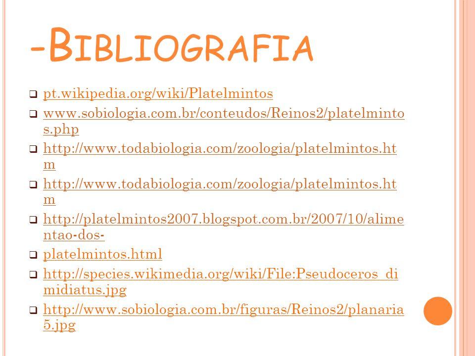 -B IBLIOGRAFIA pt.wikipedia.org/wiki/Platelmintos www.sobiologia.com.br/conteudos/Reinos2/platelminto s.php www.sobiologia.com.br/conteudos/Reinos2/pl