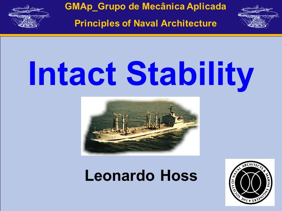 GMAp_Grupo de Mecânica Aplicada Principles of Naval Architecture Intact Stability Leonardo Hoss