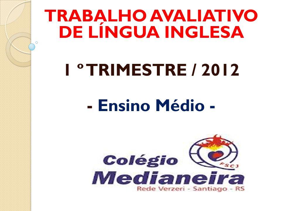 TRABALHO AVALIATIVO DE LÍNGUA INGLESA 1 º TRIMESTRE / 2012 - Ensino Médio -