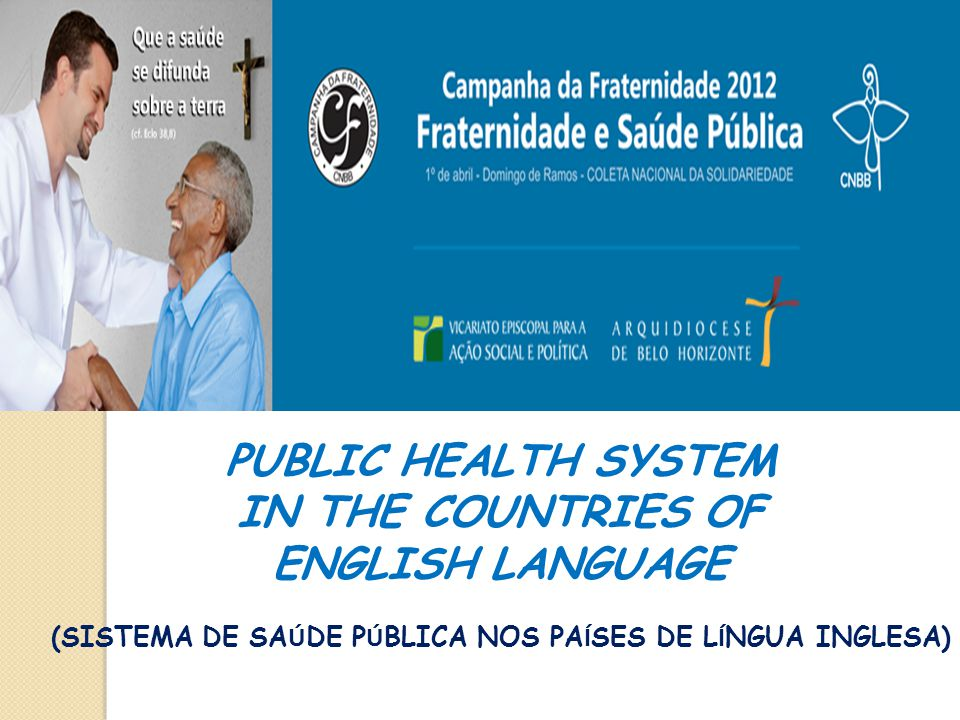 PUBLIC HEALTH SYSTEM IN THE COUNTRIES OF ENGLISH LANGUAGE (SISTEMA DE SA Ú DE P Ú BLICA NOS PA Í SES DE L Í NGUA INGLESA)