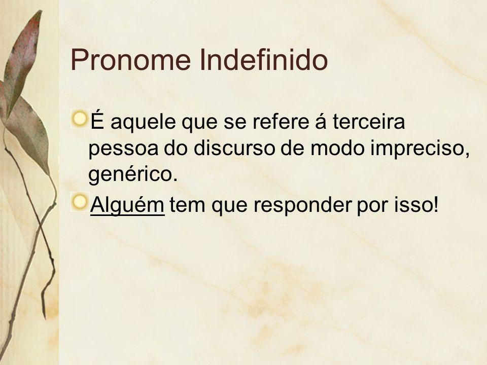Pronome Indefinido É aquele que se refere á terceira pessoa do discurso de modo impreciso, genérico. Alguém tem que responder por isso!