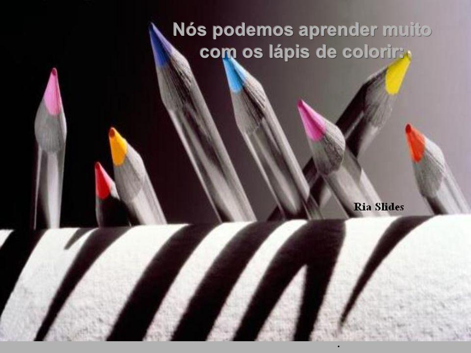Todo mundo é como um lápis... Feito pelo Criador com um propósito único e especial. Compreender e lembrar permite-nos continuar a vida com significado