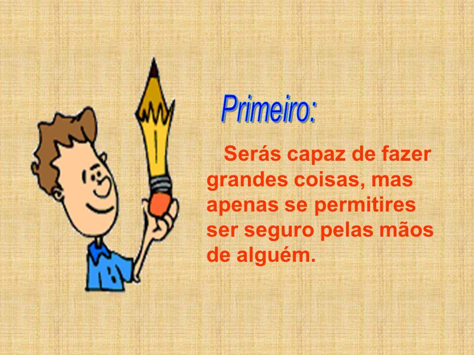 No princípio o fazedor de lápis falou ao lápis dizendo: - Precisas saber cinco coisas antes que eu te mande ao mundo. Lembre- as sempre e tornar-te-ás