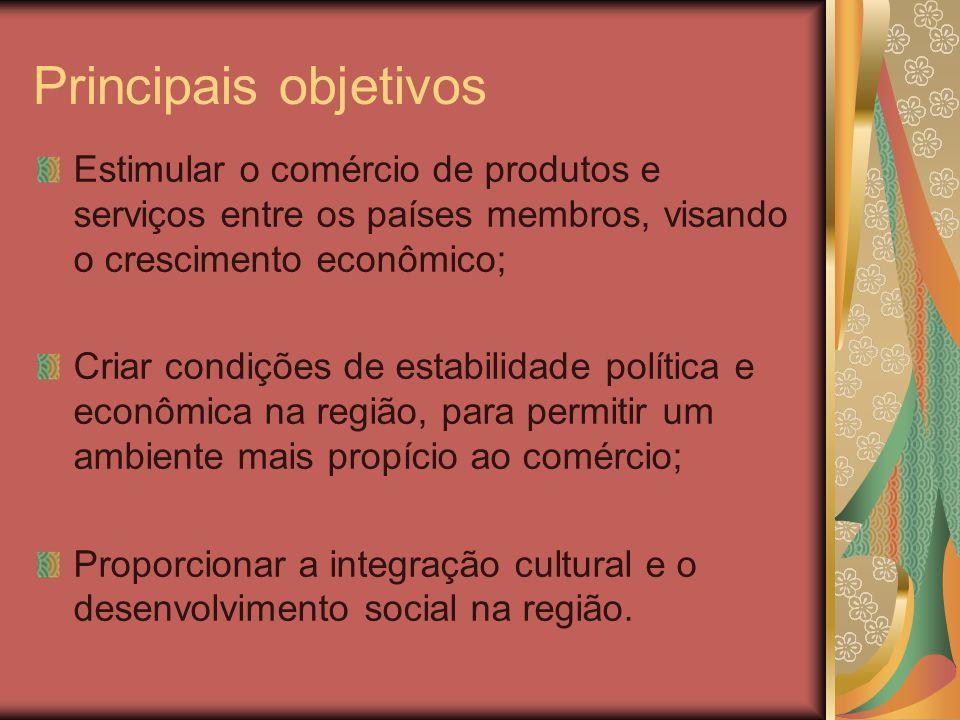 Principais objetivos Estimular o comércio de produtos e serviços entre os países membros, visando o crescimento econômico; Criar condições de estabili