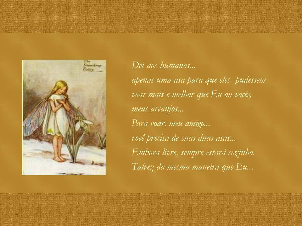 Nós anjos temos duas...podemos ir até o amor que o Senhor representa, sempre que desejarmos.