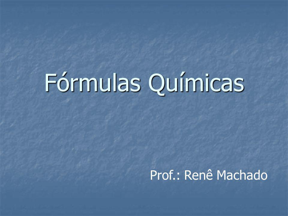 Fórmulas Químicas Prof.: Renê Machado