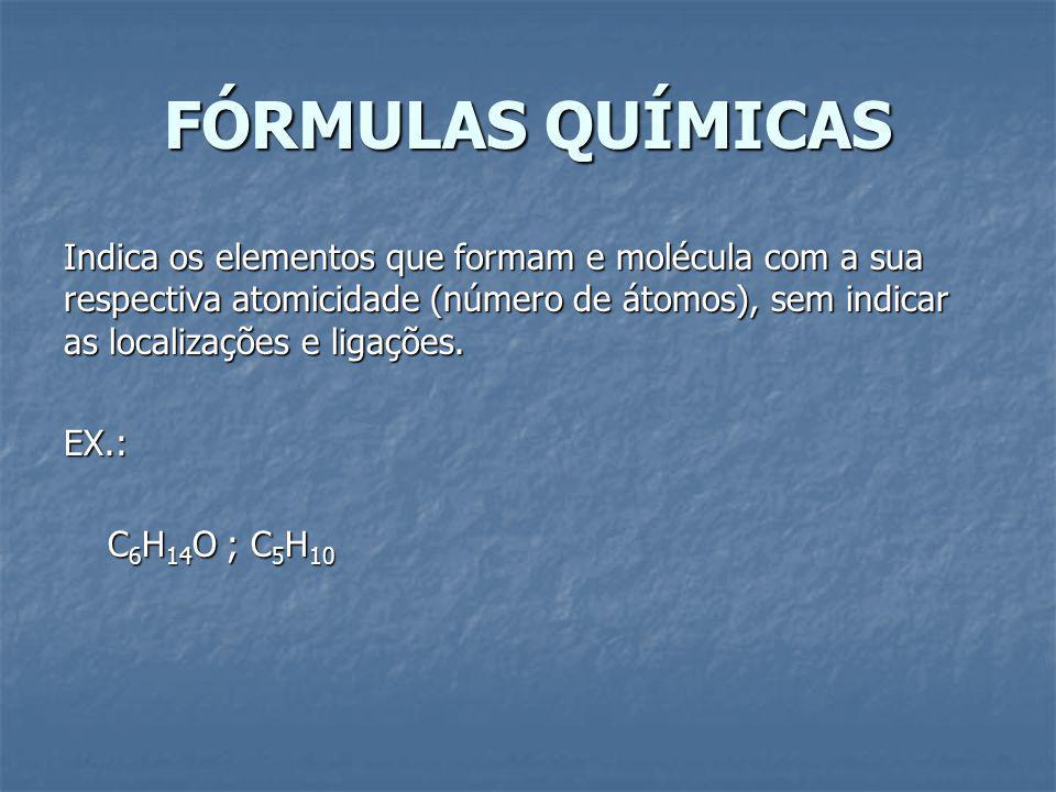 FÓRMULAS QUÍMICAS Indica os elementos que formam e molécula com a sua respectiva atomicidade (número de átomos), sem indicar as localizações e ligações.