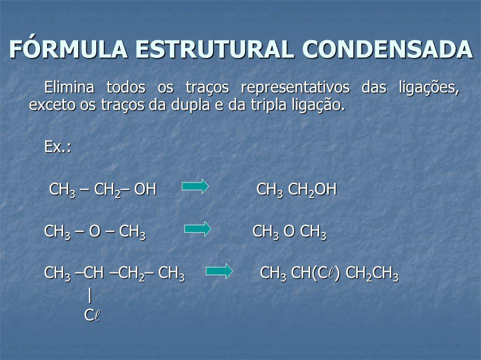 FÓRMULA ESTRUTURAL CONDENSADA Elimina todos os traços representativos das ligações, exceto os traços da dupla e da tripla ligação.