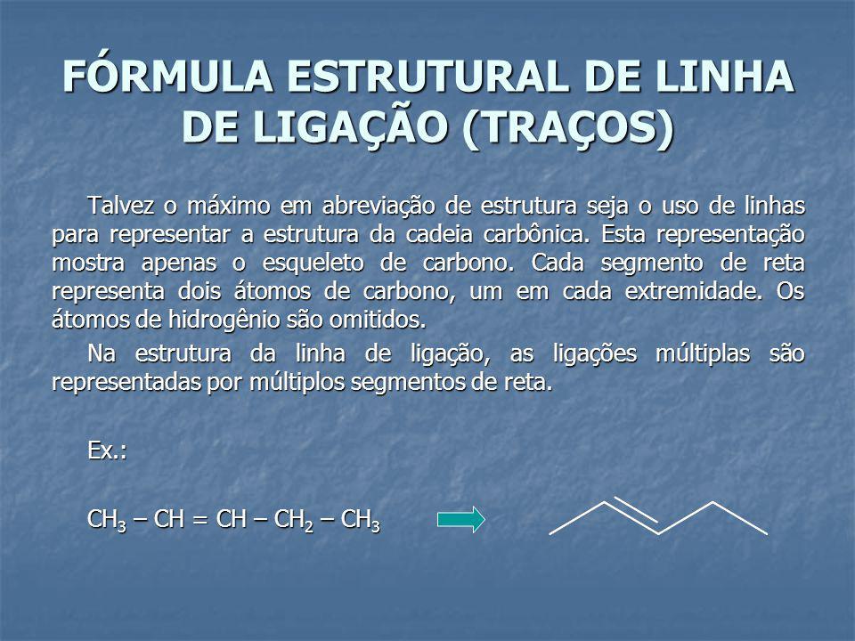 FÓRMULA ESTRUTURAL DE LINHA DE LIGAÇÃO (TRAÇOS) Talvez o máximo em abreviação de estrutura seja o uso de linhas para representar a estrutura da cadeia carbônica.