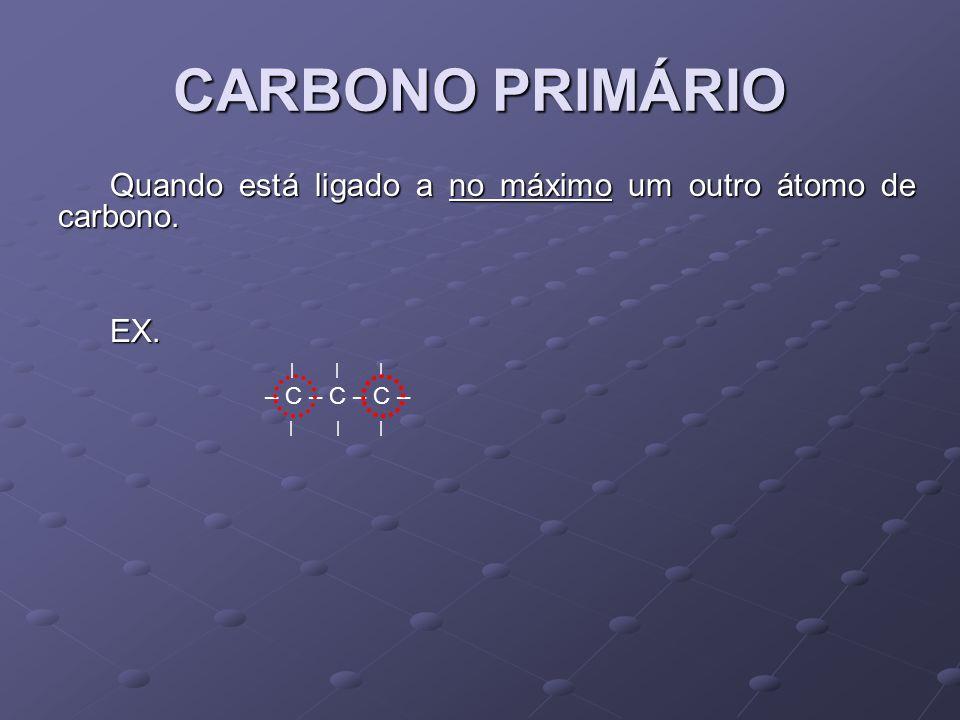 CARBONO SECUNDÁRIO Quando está ligado a outros dois átomos de carbono.