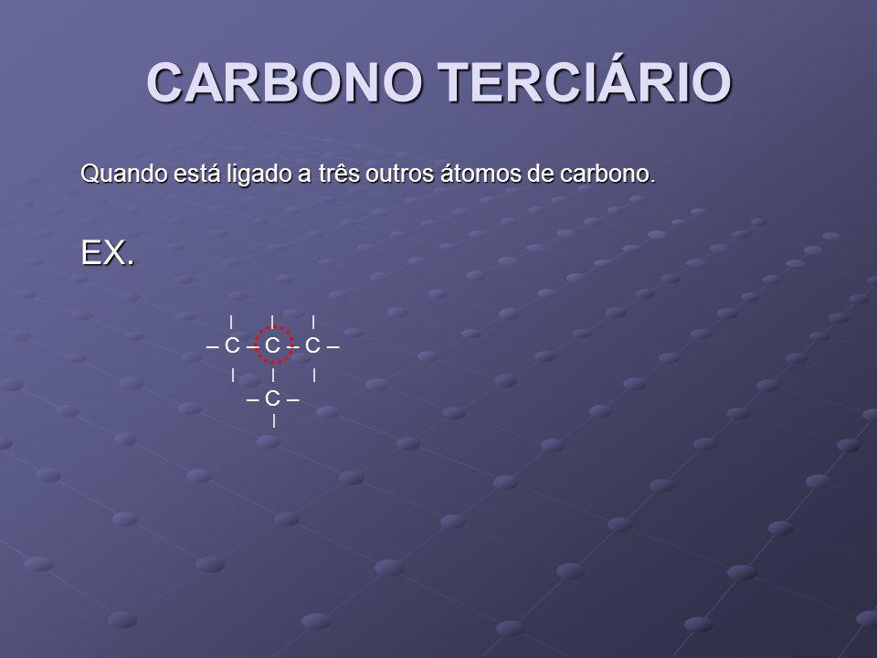 CARBONO TERCIÁRIO Quando está ligado a três outros átomos de carbono.