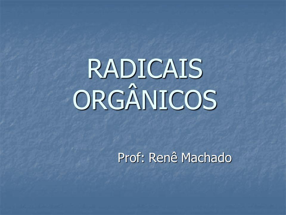 RADICAIS ORGÂNICOS Prof: Renê Machado