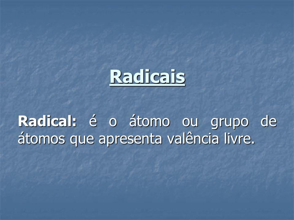 Radicais Radical: é o átomo ou grupo de átomos que apresenta valência livre.
