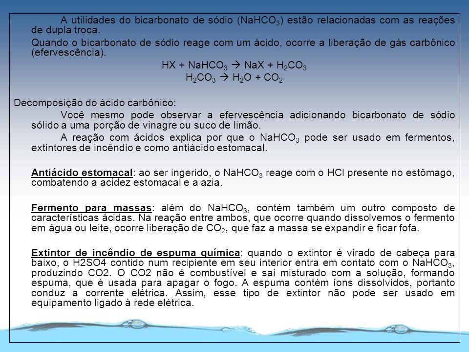 A utilidades do bicarbonato de sódio (NaHCO 3 ) estão relacionadas com as reações de dupla troca. Quando o bicarbonato de sódio reage com um ácido, oc