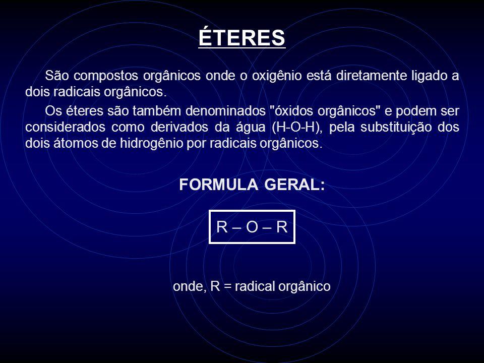 ÉTERES São compostos orgânicos onde o oxigênio está diretamente ligado a dois radicais orgânicos.