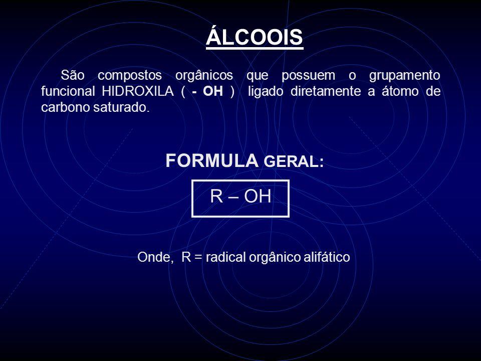 Exemplos: CH 3 – CH 2 – OH álcool alifático CH 2 = CH – OH não é álcool, é um ENOL (instável) CH 2 – CH 2 | | OH OH diálcool alifático