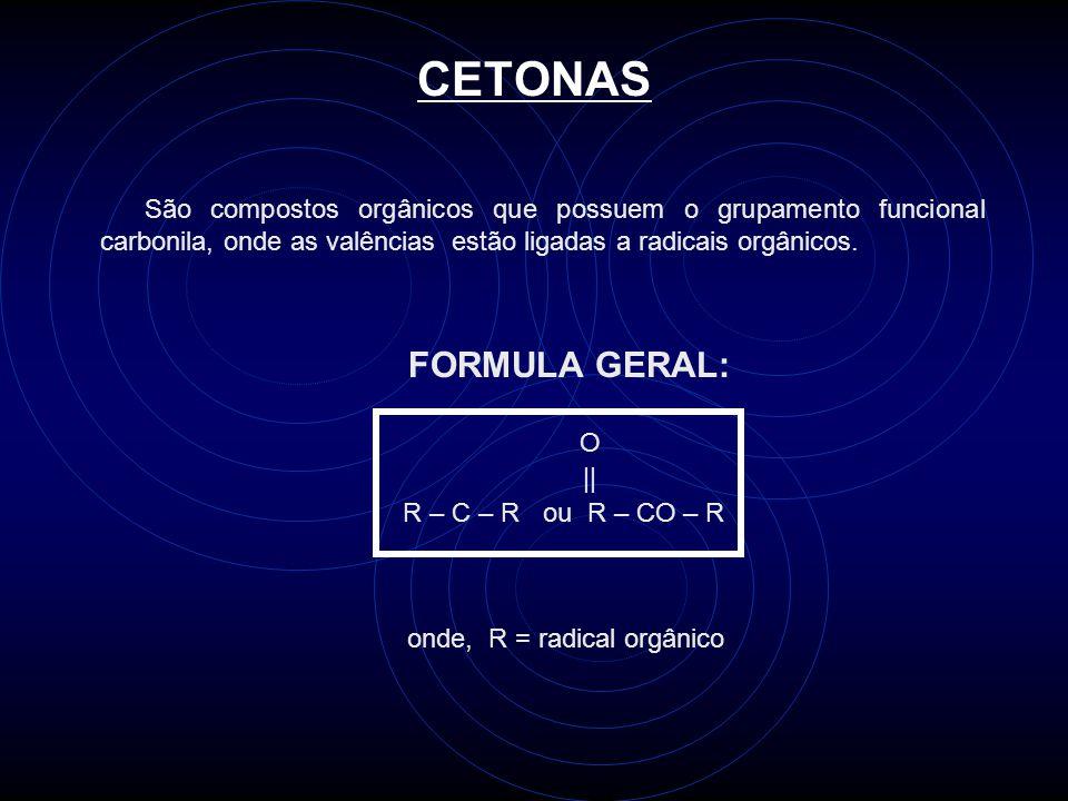 CETONAS São compostos orgânicos que possuem o grupamento funcional carbonila, onde as valências estão ligadas a radicais orgânicos.