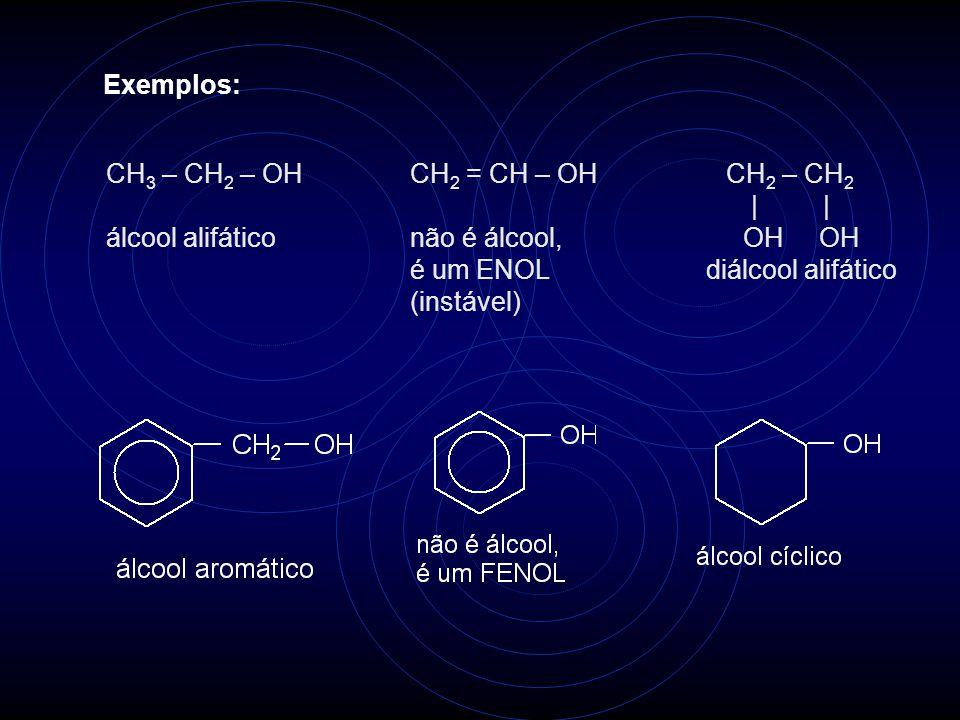 Exemplos: CH 3 – CH 2 – OH álcool alifático CH 2 = CH – OH não é álcool, é um ENOL (instável) CH 2 – CH 2     OH OH diálcool alifático