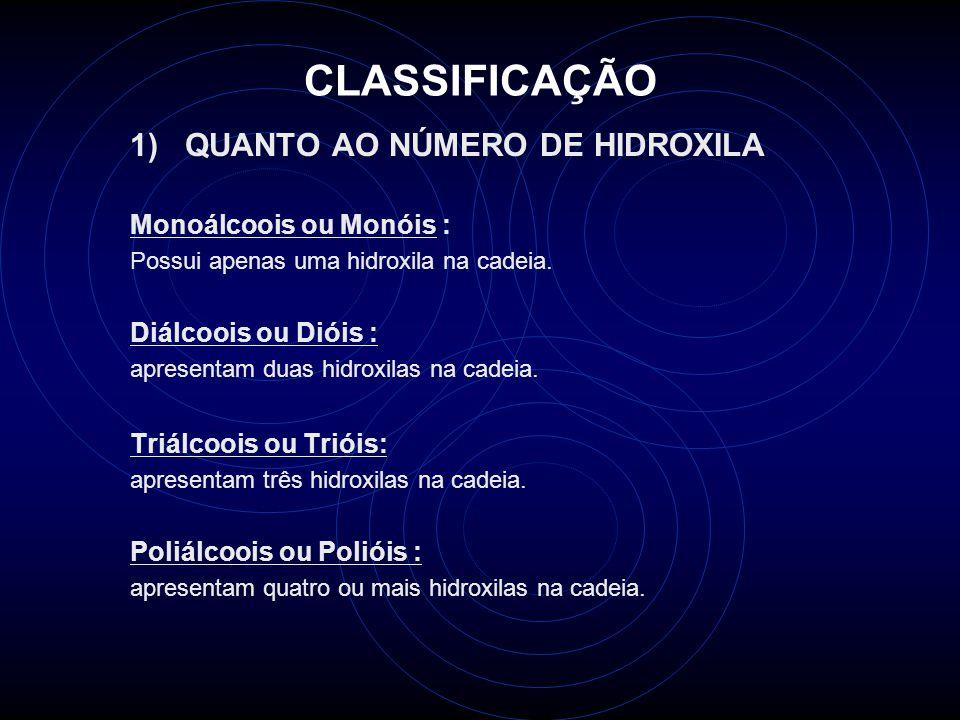 CLASSIFICAÇÃO 1) QUANTO AO NÚMERO DE HIDROXILA Monoálcoois ou Monóis : Possui apenas uma hidroxila na cadeia.