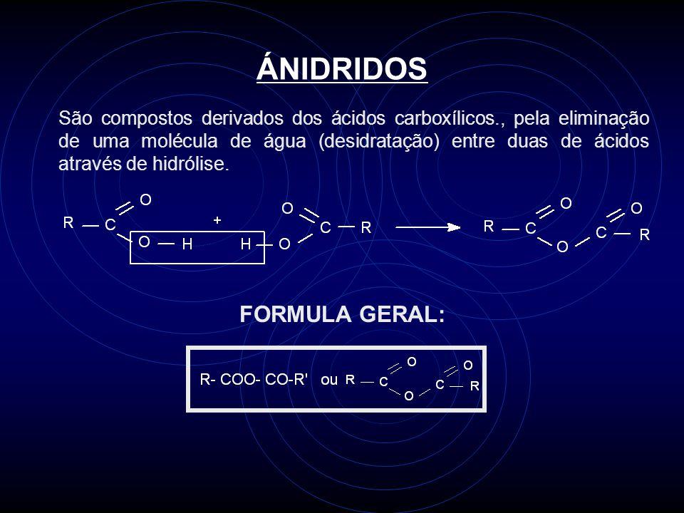 ÁNIDRIDOS São compostos derivados dos ácidos carboxílicos., pela eliminação de uma molécula de água (desidratação) entre duas de ácidos através de hidrólise.