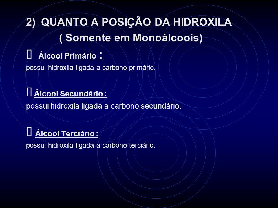 2) QUANTO A POSIÇÃO DA HIDROXILA ( Somente em Monoálcoois) Álcool Primário : possui hidroxila ligada a carbono primário.