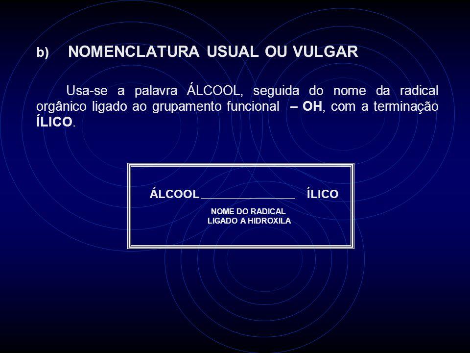 CH 3 – OH álcool metílico CH 3 – CH – CH 3 | OH álcool iso-propílico Exemplos: