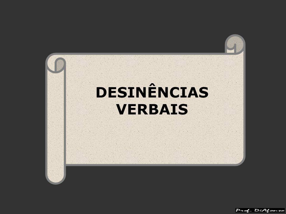 DESINÊNCIAS VERBAIS: MODO-TEMPORAIS (DMT) INDICATIVO TEMPOS PRESENTE PRET.