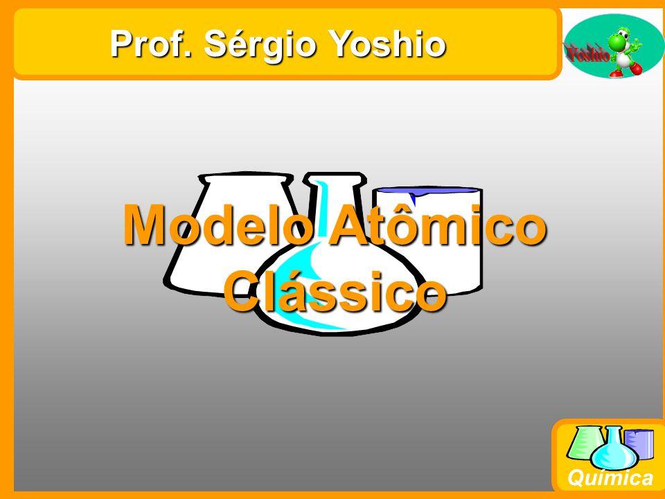 Química Prof. Sérgio Yoshio Modelo Atômico Clássico