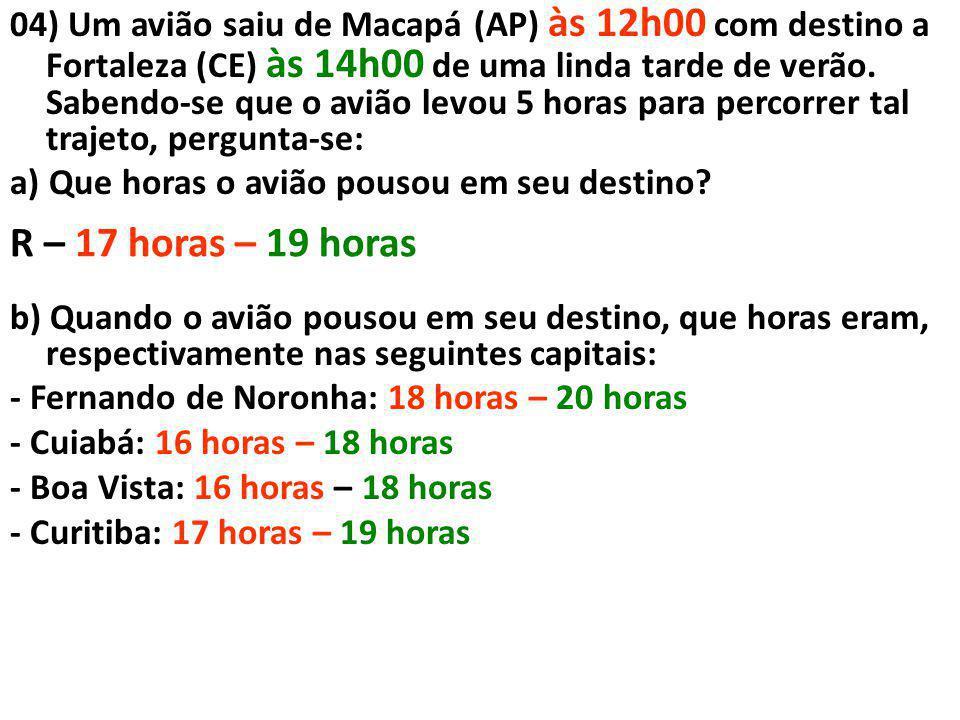 04) Um avião saiu de Macapá (AP) às 12h00 com destino a Fortaleza (CE) às 14h00 de uma linda tarde de verão. Sabendo-se que o avião levou 5 horas para