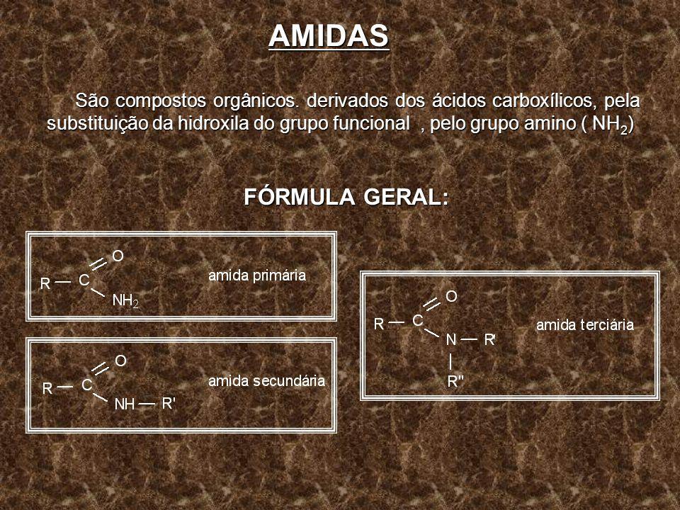 AMIDAS São compostos orgânicos. derivados dos ácidos carboxílicos, pela substituição da hidroxila do grupo funcional, pelo grupo amino ( NH 2 ) FÓRMUL