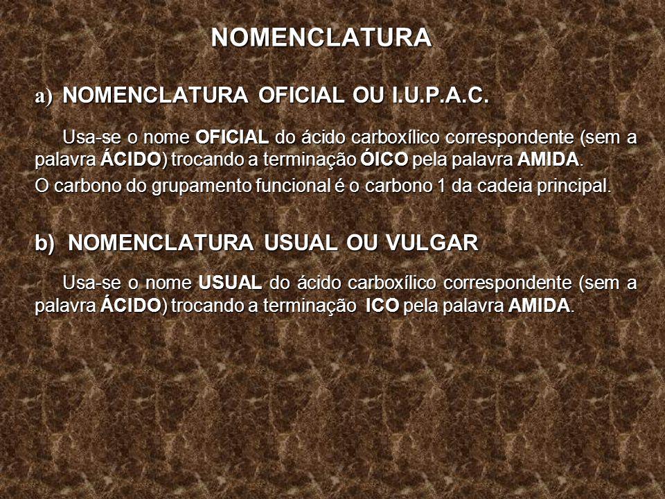 NOMENCLATURA a) NOMENCLATURA OFICIAL OU I.U.P.A.C. Usa-se o nome OFICIAL do ácido carboxílico correspondente (sem a palavra ÁCIDO) trocando a terminaç