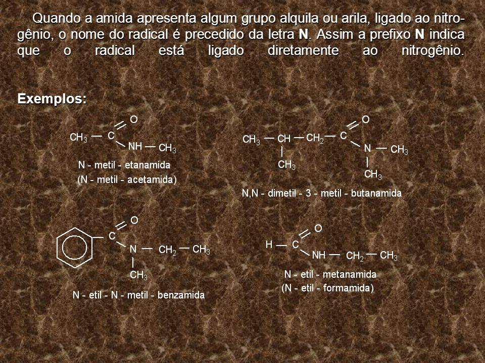 Quando a amida apresenta algum grupo alquila ou arila, ligado ao nitro gênio, o nome do radical é precedido da letra N. Assim a prefixo N indica que