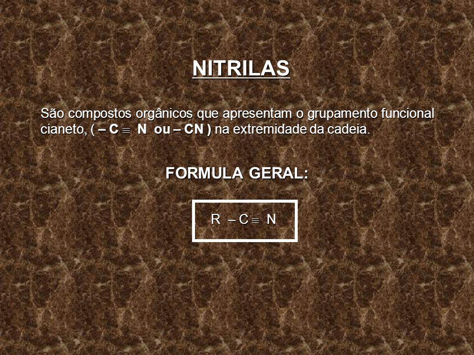 NITRILAS São compostos orgânicos que apresentam o grupamento funcional cianeto, ( – C N ou – CN ) na extremidade da cadeia. FORMULA GERAL: R – C N R –