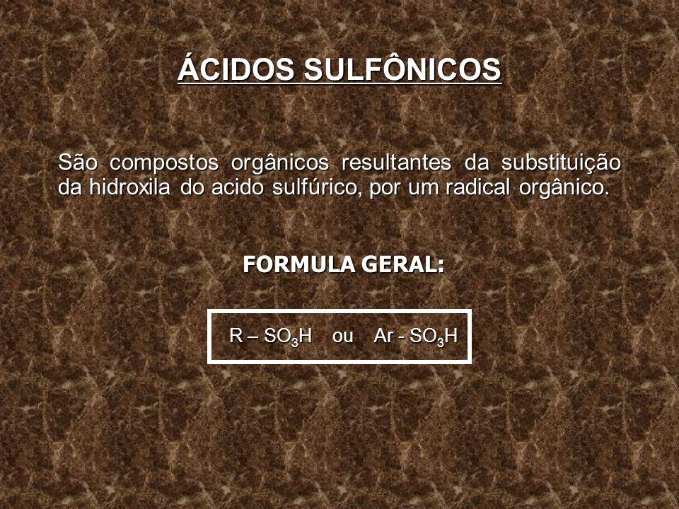 ÁCIDOS SULFÔNICOS São compostos orgânicos resultantes da substituição da hidroxila do acido sulfúrico, por um radical orgânico. FORMULA GERAL: FORMULA
