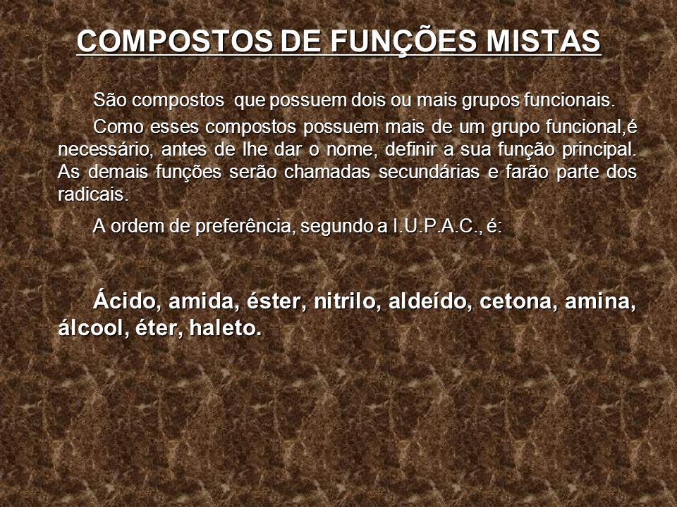 COMPOSTOS DE FUNÇÕES MISTAS São compostos que possuem dois ou mais grupos funcionais. Como esses compostos possuem mais de um grupo funcional,é necess