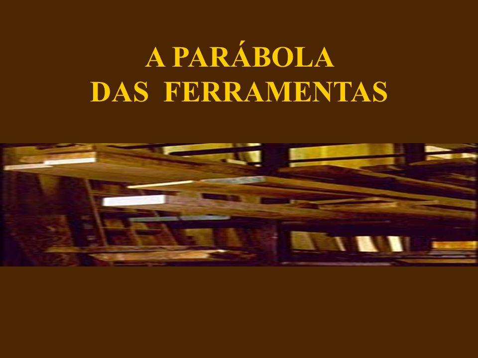 A PARÁBOLA DAS FERRAMENTAS