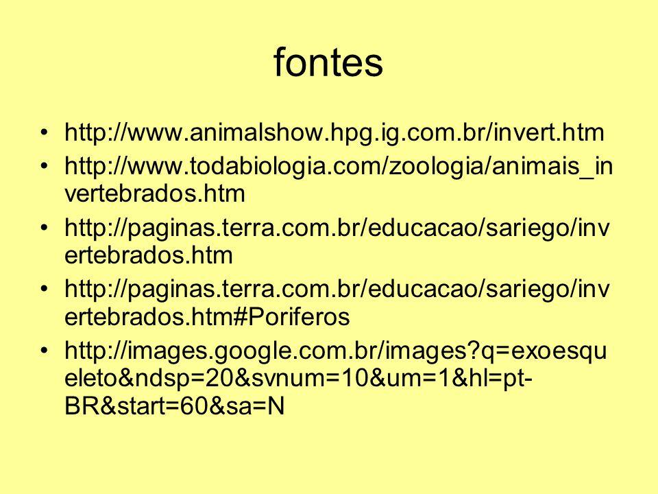 fontes http://www.animalshow.hpg.ig.com.br/invert.htm http://www.todabiologia.com/zoologia/animais_in vertebrados.htm http://paginas.terra.com.br/educ