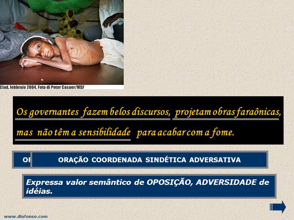 www.diafonso.com Faça uma linha no chão, atravesse-a e você estará daquele lado, atravesse de novo e você estará destilado. ORAÇÃO COORDENADA ASSINDÉT