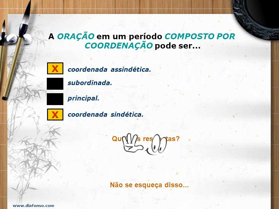 www.diafonso.com A ORAÇÃO em um período COMPOSTO POR COORDENAÇÃO pode ser...