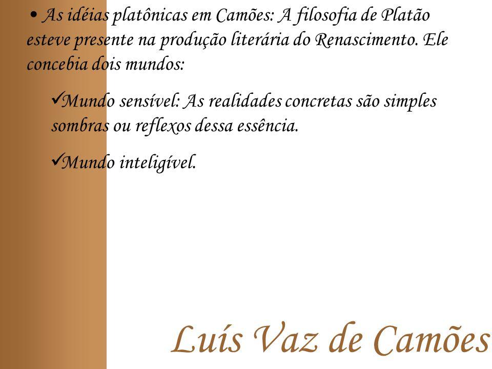 Luís Vaz de Camões As idéias platônicas em Camões: A filosofia de Platão esteve presente na produção literária do Renascimento.