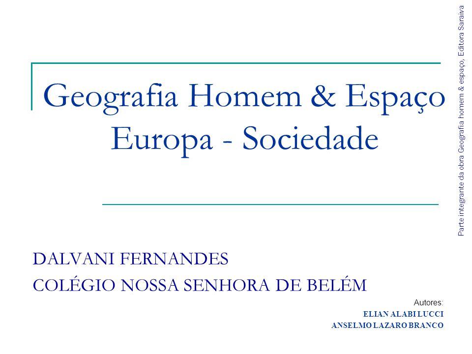 Geografia Homem & Espaço Europa - Sociedade DALVANI FERNANDES COLÉGIO NOSSA SENHORA DE BELÉM Autores: ELIAN ALABI LUCCI ANSELMO LAZARO BRANCO Parte in