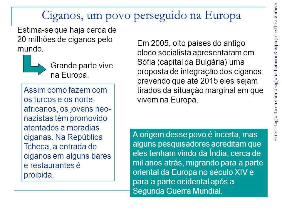 Parte integrante da obra Geografia homem & espaço, Editora Saraiva Ciganos, um povo perseguido na Europa Estima-se que haja cerca de 20 milhões de cig