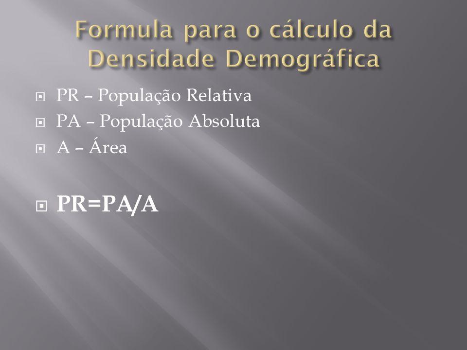 PR – População Relativa PA – População Absoluta A – Área PR=PA/A