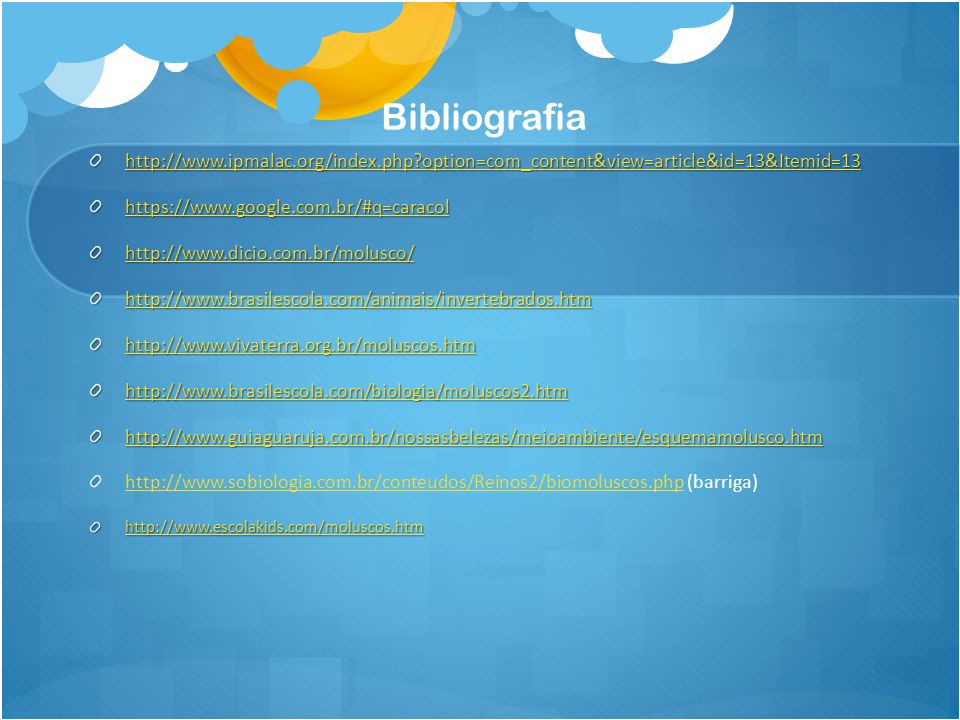 Bibliografia http://www.ipmalac.org/index.php?option=com_content&view=article&id=13&Itemid=13 https://www.google.com.br/#q=caracol http://www.dicio.co