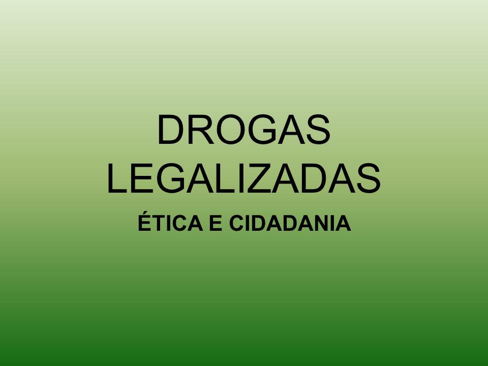 DROGAS LEGALIZADAS ÉTICA E CIDADANIA