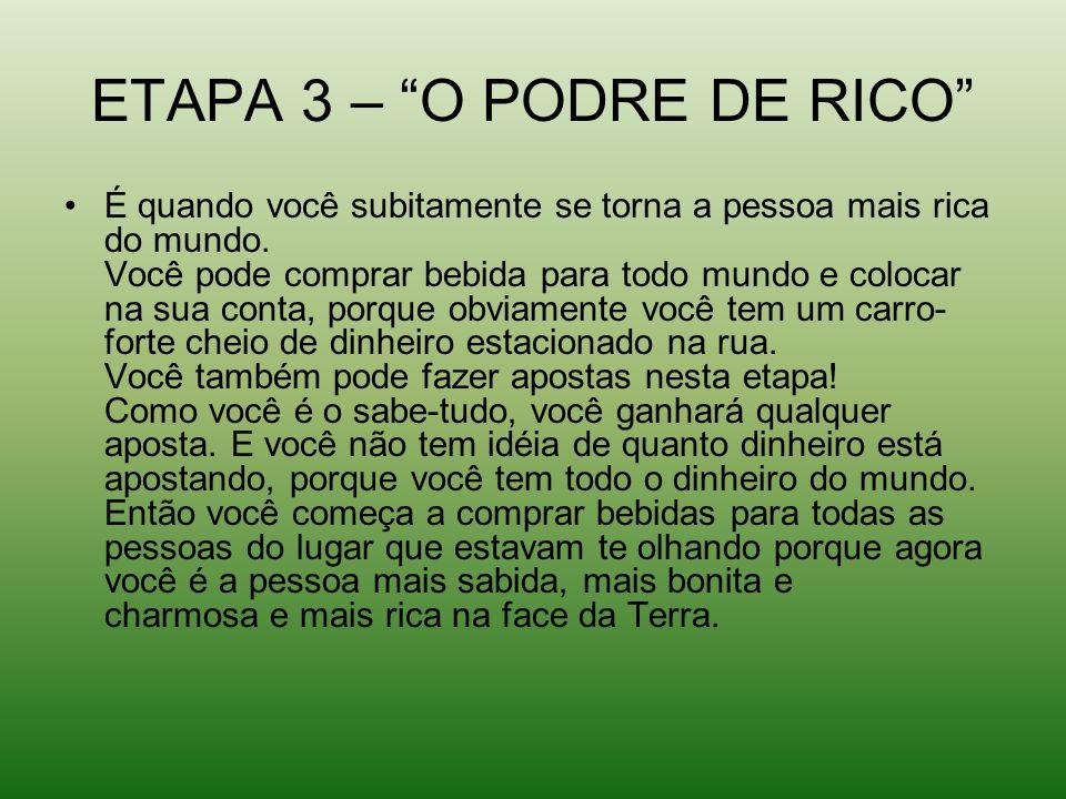 ETAPA 3 – O PODRE DE RICO É quando você subitamente se torna a pessoa mais rica do mundo.