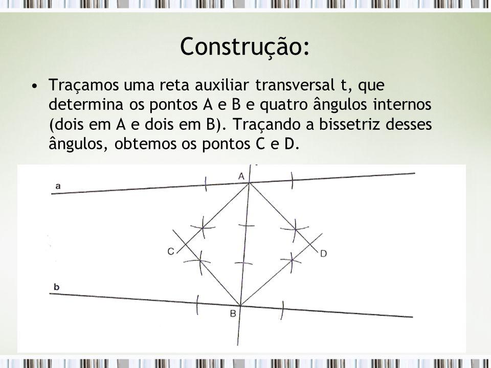 Construção: Traçamos uma reta auxiliar transversal t, que determina os pontos A e B e quatro ângulos internos (dois em A e dois em B). Traçando a biss