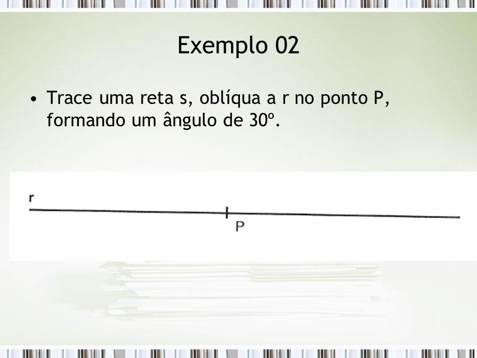 Exemplo 02 Trace uma reta s, oblíqua a r no ponto P, formando um ângulo de 30º.