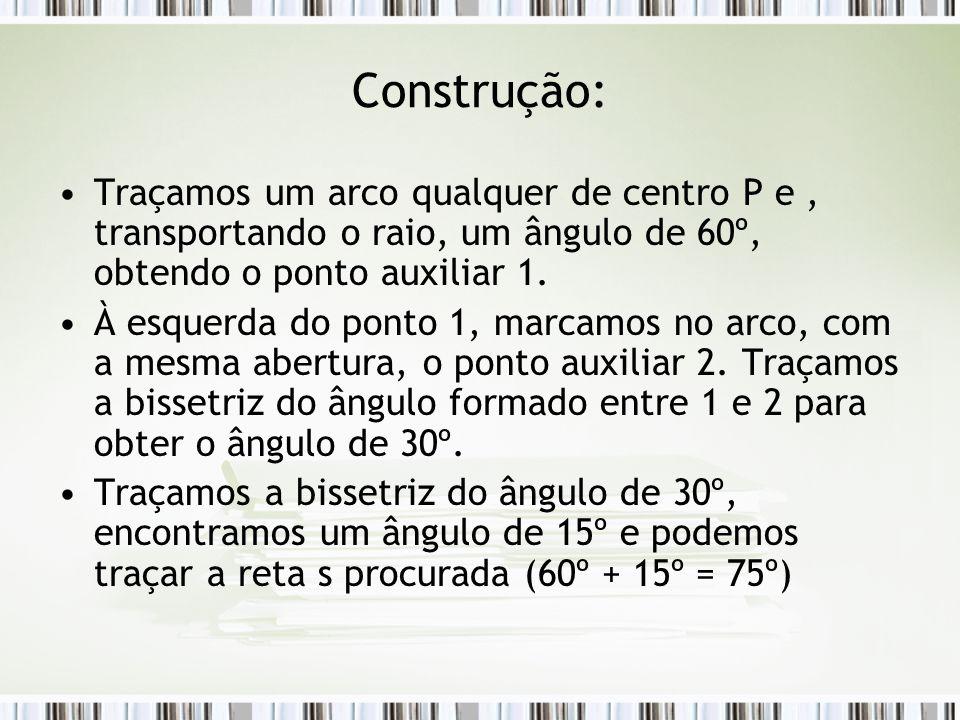 Construção: Traçamos um arco qualquer de centro P e, transportando o raio, um ângulo de 60º, obtendo o ponto auxiliar 1.